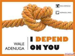 Wale Adenuga - I Depend On You